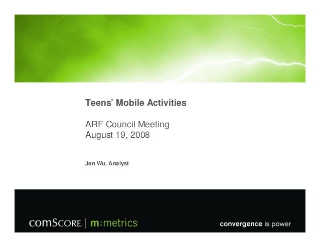 Teens' Mobile Activities ARF Council Meeting August 19, 2008 Jen Wu, Analyst