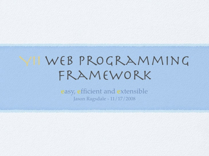 Yii Web Programming      Framework     easy, efficient and extensible         Jason Ragsdale - 11/17/2008