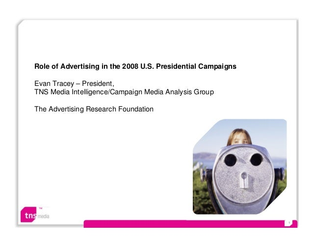 ™ 1 Role of Advertising in the 2008 U.S. Presidential Campaigns Evan Tracey – President, TNS Media Intelligence/Campaign M...