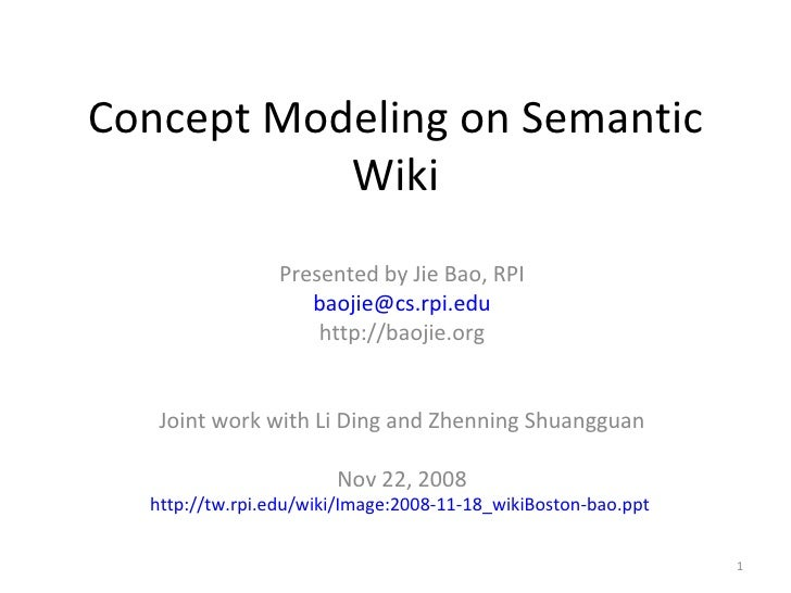 Concept Modeling on Semantic Wiki Presented by Jie Bao, RPI [email_address] http://baojie.org Joint work with Li Ding and ...