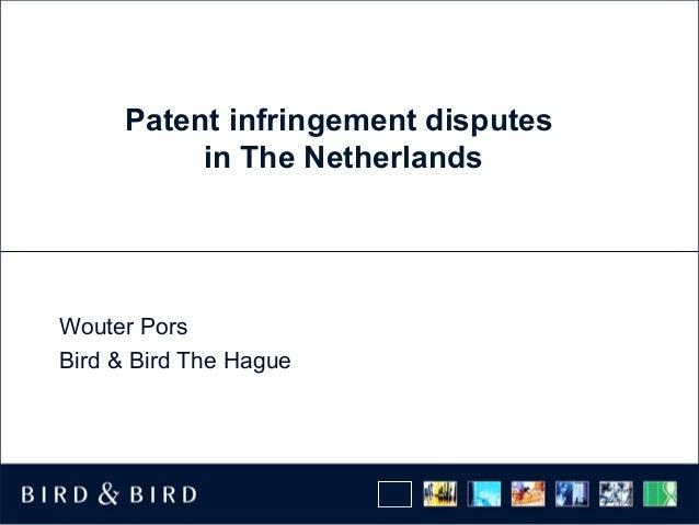 Patent infringement disputes in The Netherlands Wouter Pors Bird & Bird The Hague