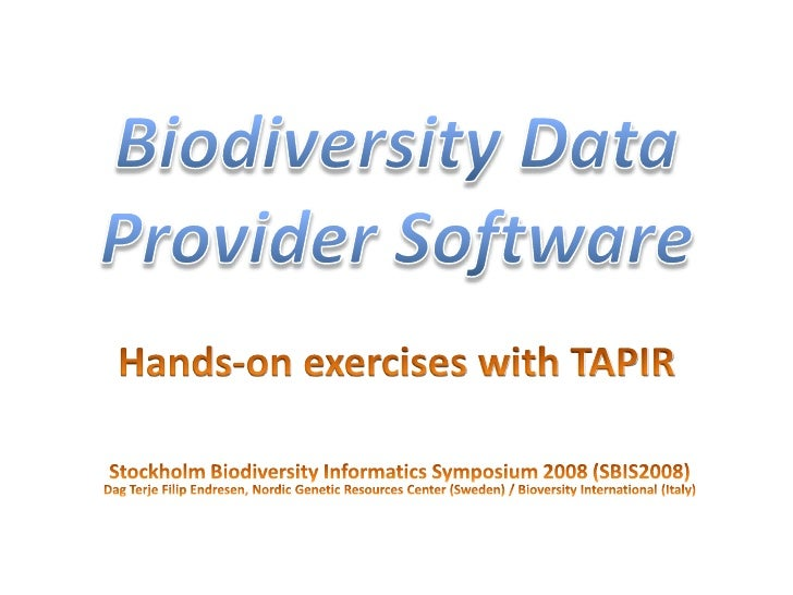 Biodiversity Data Provider Software<br />Hands-on exercises with TAPIR<br />Stockholm Biodiversity Informatics Symposium 2...