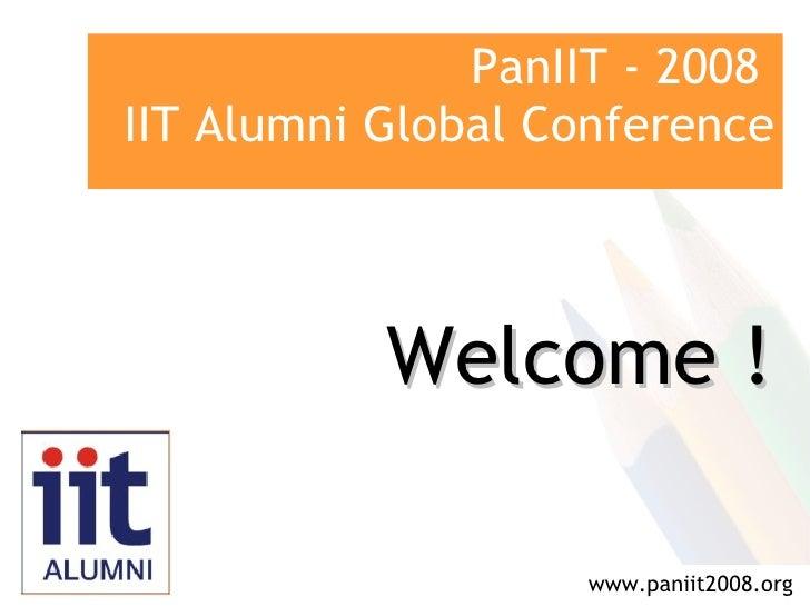 PanIIT - 2008 IIT Alumni Global Conference               Welcome !                     www.paniit2008.org