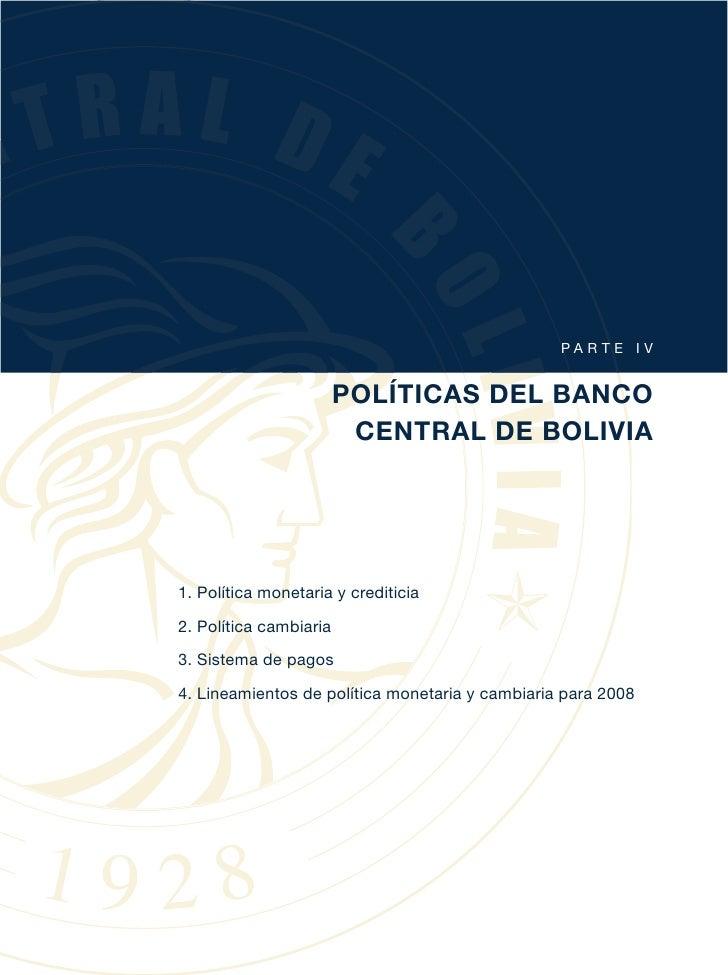PA RT E I V                        POLÍTICAS DEL BANCO                         CENTRAL DE BOLIVIA1. Política monetaria y c...