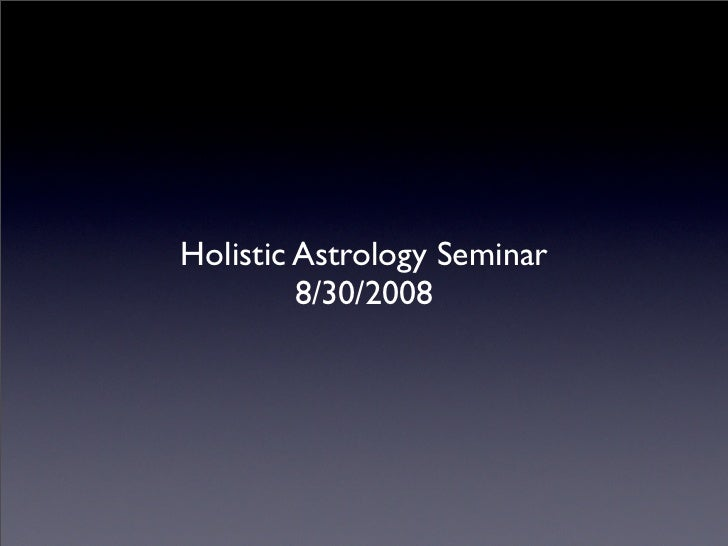 Holistic Astrology Class - Aug 30, 2008