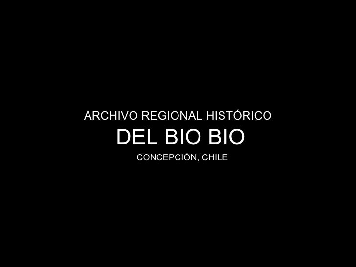 ARCHIVO REGIONAL HISTÓRICO    DEL BIO BIO       CONCEPCIÓN, CHILE