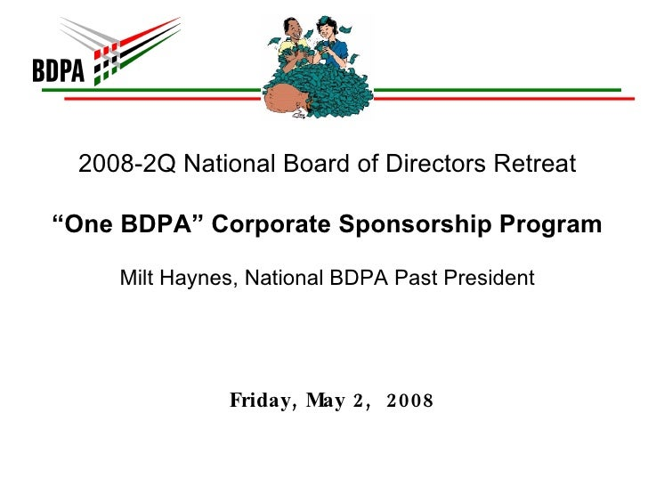 "2008-2Q National Board of Directors Retreat ""One BDPA"" Corporate Sponsorship Program Milt Haynes, National BDPA Past Presi..."