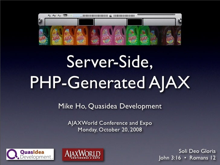 Server-Side, PHP-Generated AJAX    Mike Ho, Quasidea Development       AJAXWorld Conference and Expo         Monday, Octob...