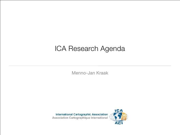 ICA Research Agenda       Menno-Jan Kraak