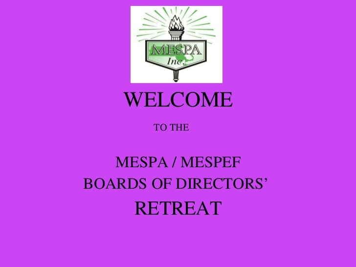 WELCOME TO THE  MESPA / MESPEF BOARDS OF DIRECTORS'  RETREAT
