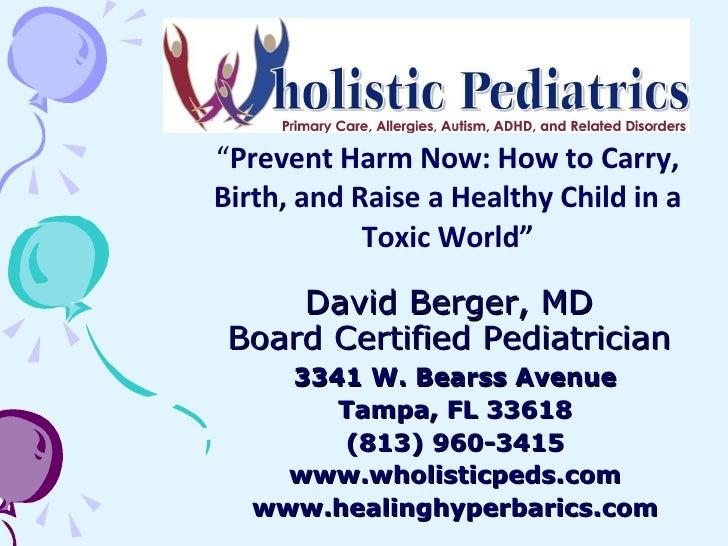 David Berger, MD Board Certified Pediatrician 3341 W. Bearss Avenue Tampa, FL 33618 (813) 960-3415 www.wholisticpeds.com w...