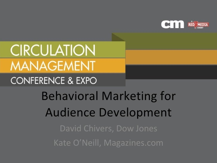 Behavioral Marketing for Audience Development David Chivers, Dow Jones Kate O'Neill, Magazines.com