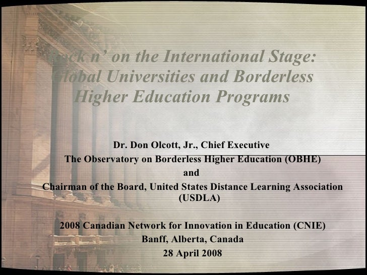 Rock n' on the International Stage: Global Universities and Borderless Higher Education Programs Dr. Don Olcott, Jr., Chie...