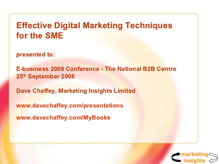 Effective Digital Marketing Techniques for the SME presented to:  E-business 2008 Conference - The National B2B Centre 25 ...
