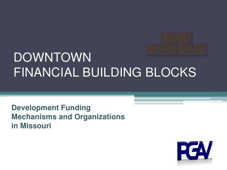 DOWNTOWN FINANCIAL BUILDING BLOCKS<br />Development Funding Mechanisms and Organizations in Missouri<br />