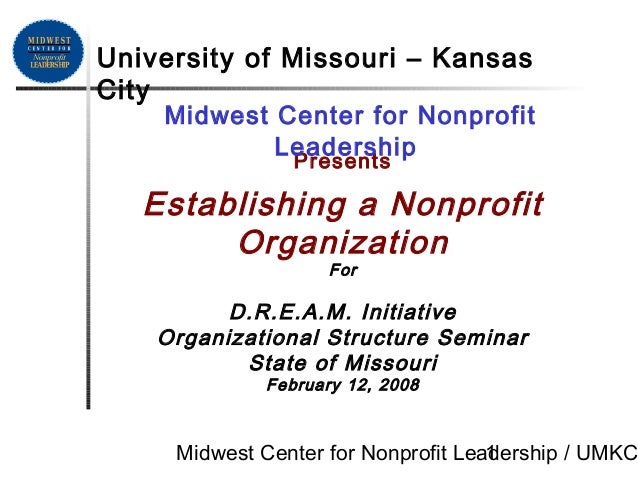 Midwest Center for Nonprofit Leadership / UMKC1 Presents Establishing a Nonprofit Organization For D.R.E.A.M. Initiative O...
