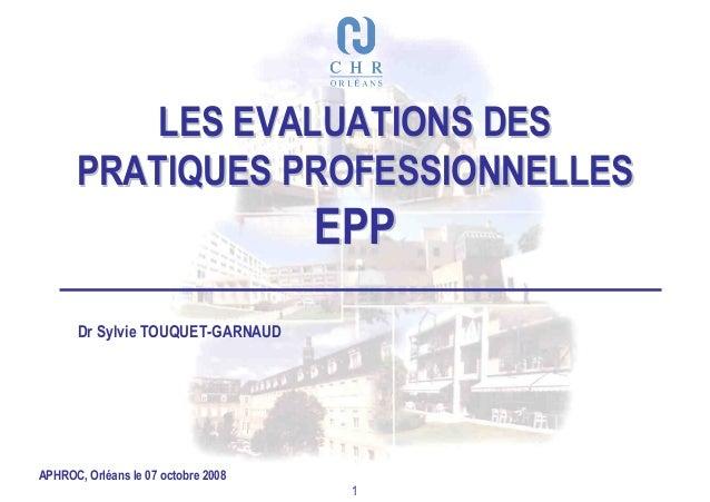 LES EVALUATIONS DES      PRATIQUES PROFESSIONNELLES                                     EPP       Dr Sylvie TOUQUET-GARNAU...