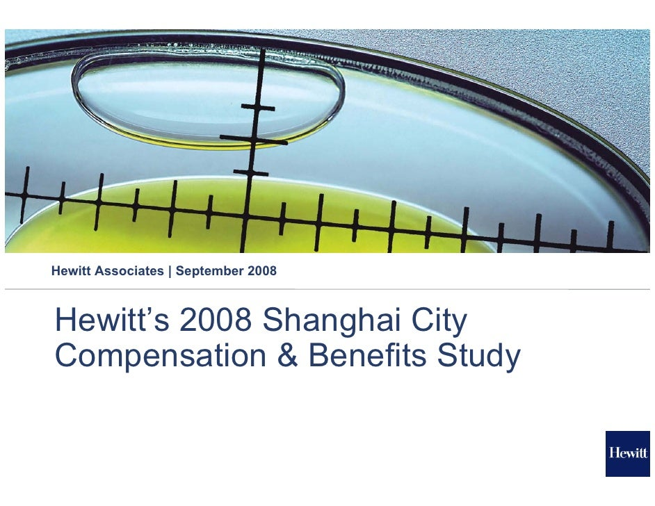 Hewitt Associates | September 2008    Hewitt's 2008 Shanghai City Compensation & Benefits Study