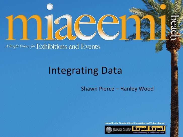 Integrating Data Shawn Pierce – Hanley Wood