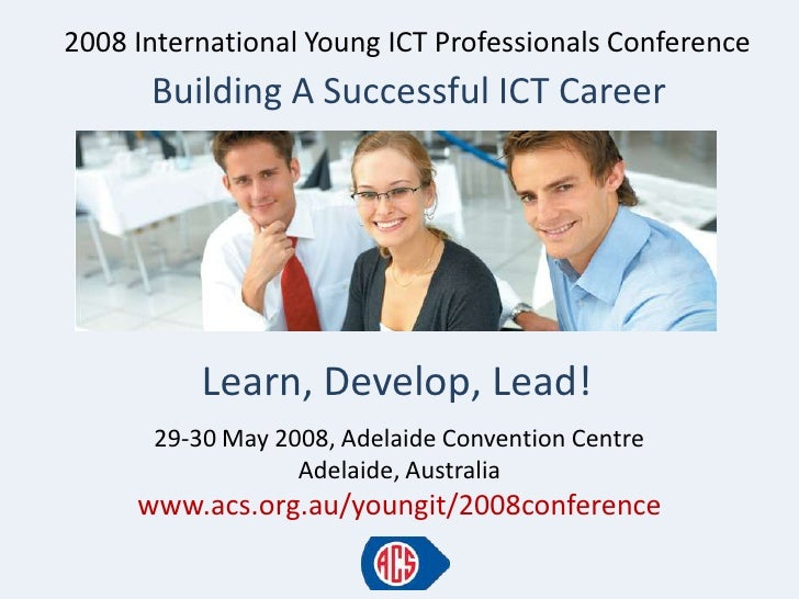 2008 International Young ICT Professionals Conference       Building A Successful ICT Career               Learn, Develop,...
