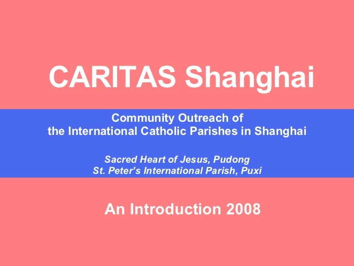 CARITAS Shanghai Community Outreach of the International Catholic Parishes in Shanghai Sacred Heart of Jesus, Pudong St. P...