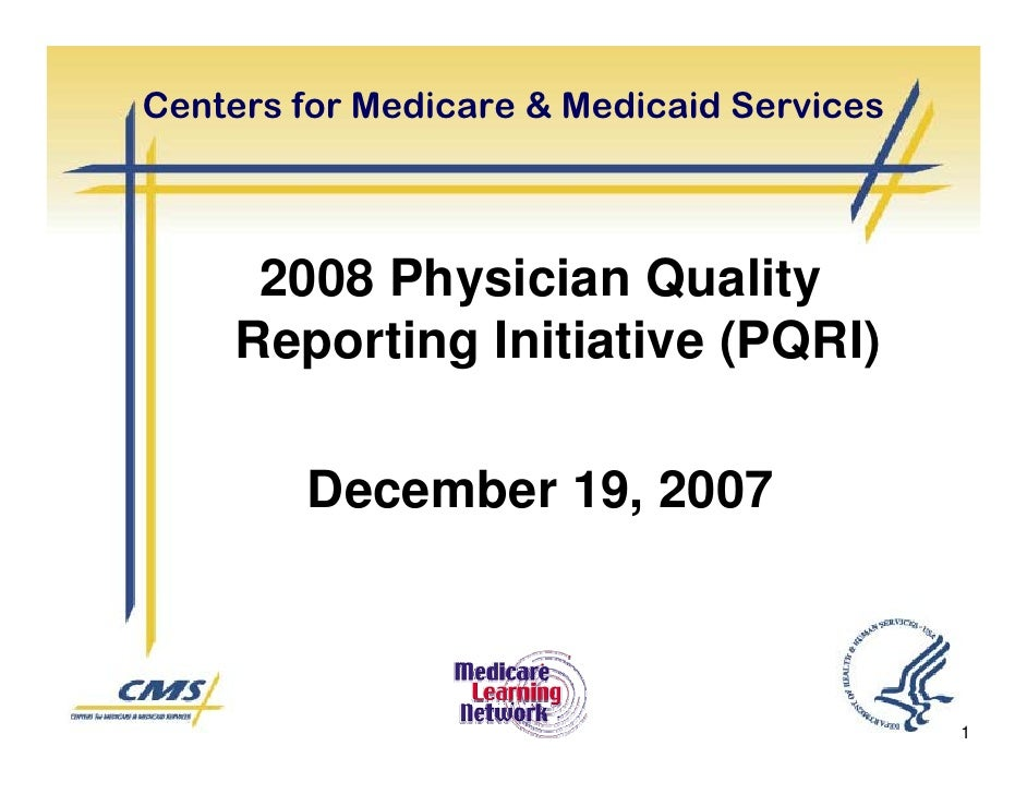Centers for Medicare & Medicaid Services          2008 Physician Quality      Reporting Initiative (PQRI)          Decembe...