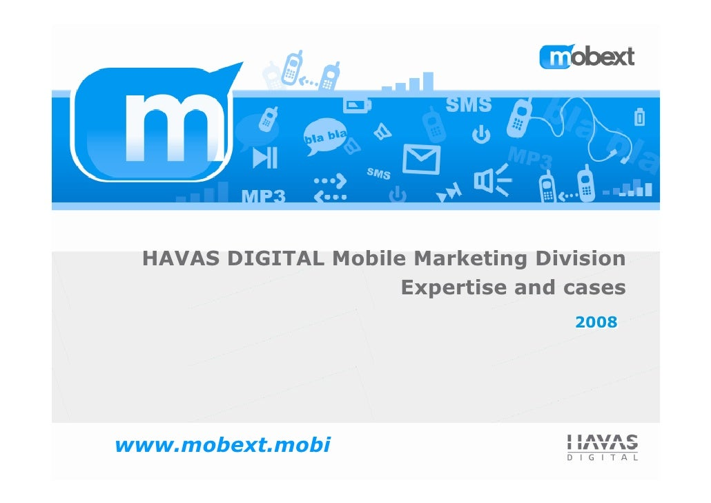 HAVAS DIGITAL Mobile Marketing Division                      Expertise and cases                                    2008  ...
