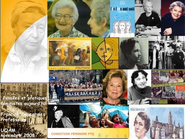 Copyright Francine Descarries, novembre 2008. Pensées et pratiques féministes aujourd'hui Francine Descarries Professeure ...