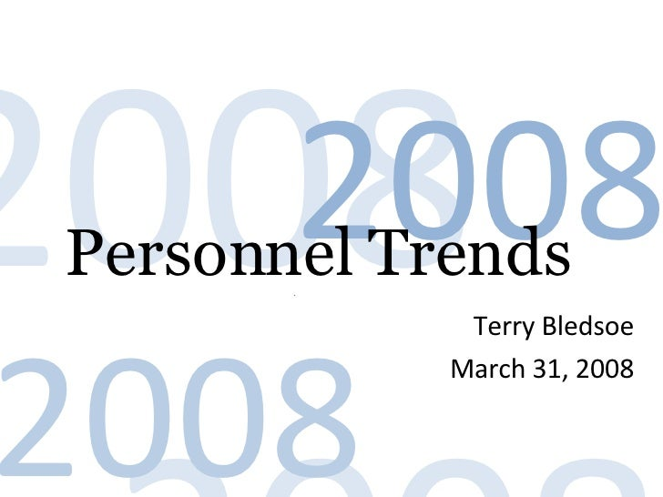 Personnel Trends  Terry Bledsoe March 31, 2008 2008 . 2008 . 2008 . 2008 .