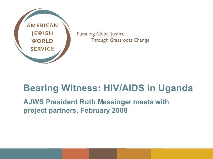 Bearing Witness: HIV/AIDS in Uganda AJWS President Ruth Messinger meets with  project partners, February 2008