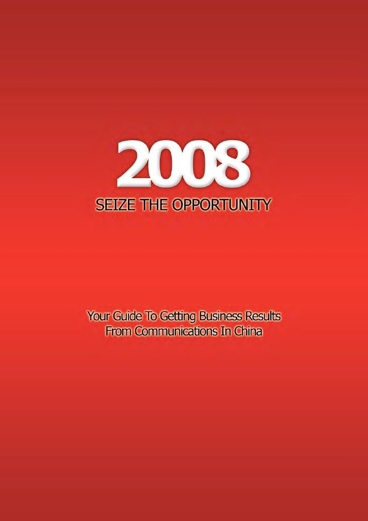 2008 Seize The Opportunity - Your Guide To Getting Business Results From Communications In China