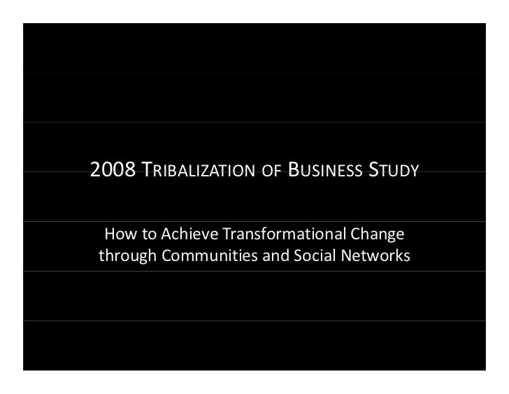 2008 T 2008 TRIBALIZATION OF BUSINESS STUDY    How to Achieve Transformational Change   through Communities and Social Net...