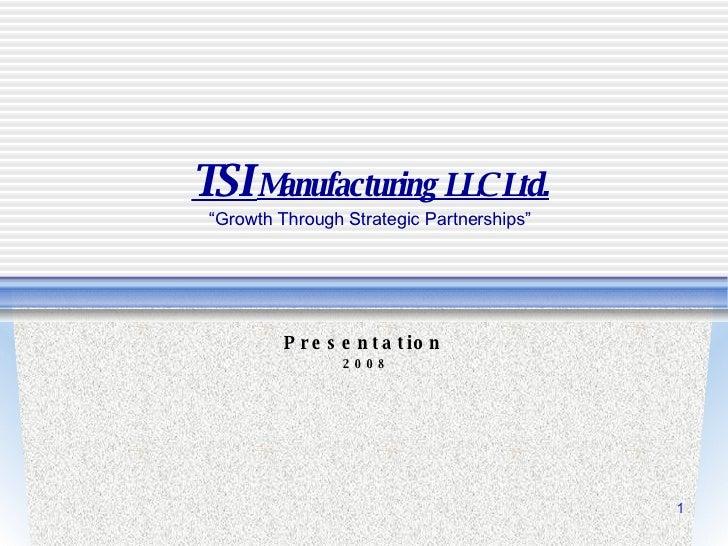 "TSI  Manufacturing LLC Ltd. ""Growth Through Strategic Partnerships"" Presentation 2008"