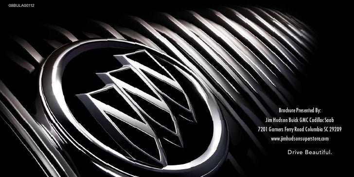 08BULA00112                             Brochure Presented By:                  Jim Hudson Buick GMC Cadillac Saab        ...