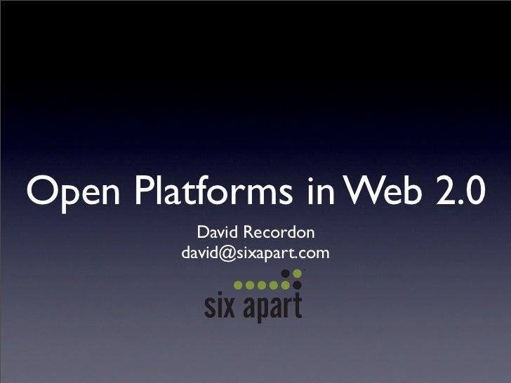 Open Platforms in Web 2.0           David Recordon         david@sixapart.com
