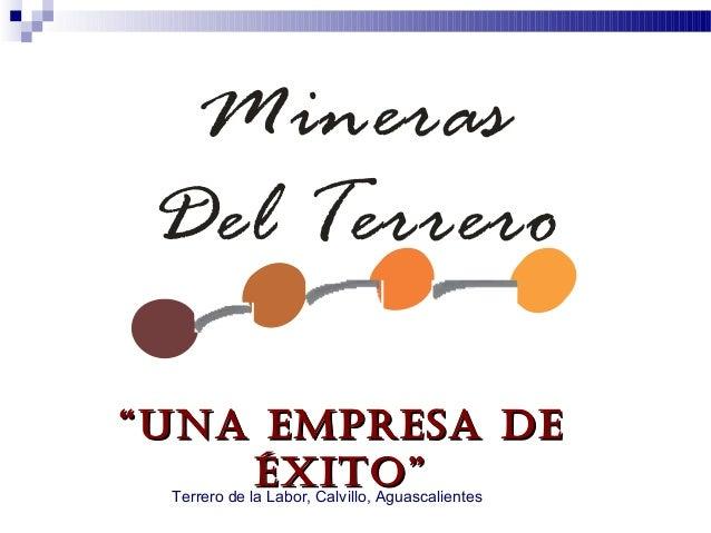 "Mineras Del Terrero"" Una empresa de     éxito"" Terrero de la Labor, Calvillo, Aguascalientes"