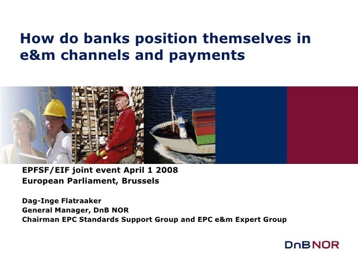 How do banks position themselves in e&m channels and payments     EPFSF/EIF joint event April 1 2008 European Parliament, ...