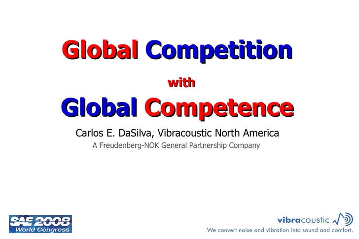 Global  Competition   Global  Competence   Carlos E. DaSilva, Vibracoustic North America A Freudenberg-NOK General Partner...