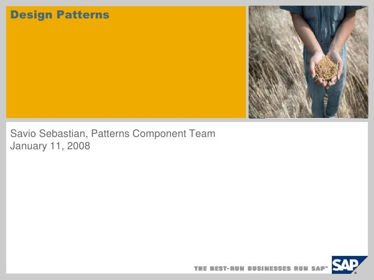 Design Patterns<br />sample for a picture in the title slide<br />Savio Sebastian, Patterns Component Team<br />January 11...