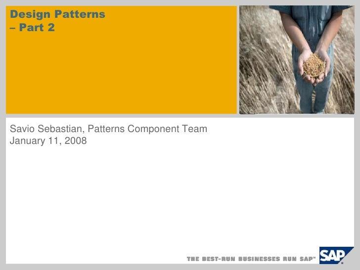 Design Patterns – Part 2<br />sample for a picture in the title slide<br />Savio Sebastian, Patterns Component Team<br />J...