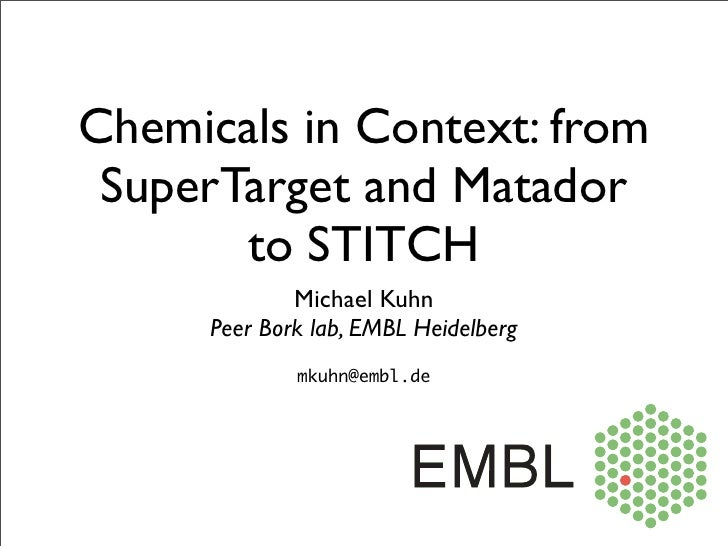 Chemicals in Context: from  SuperTarget and Matador        to STITCH               Michael Kuhn       Peer Bork lab, EMBL ...