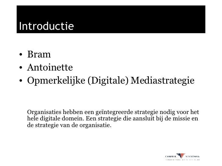 Introductie <ul><li>Bram </li></ul><ul><li>Antoinette </li></ul><ul><li>Opmerkelijke (Digitale) Mediastrategie </li></ul><...