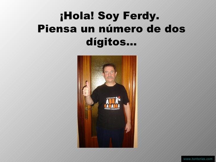¡Hola! Soy Ferdy.  Piensa un número de dos dígitos… www.tonterias.com
