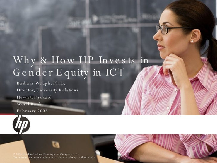 Why & How HP Invests in Gender Equity in ICT Barbara Waugh, Ph.D.  Director, University Relations Hewlett Packard World Ba...