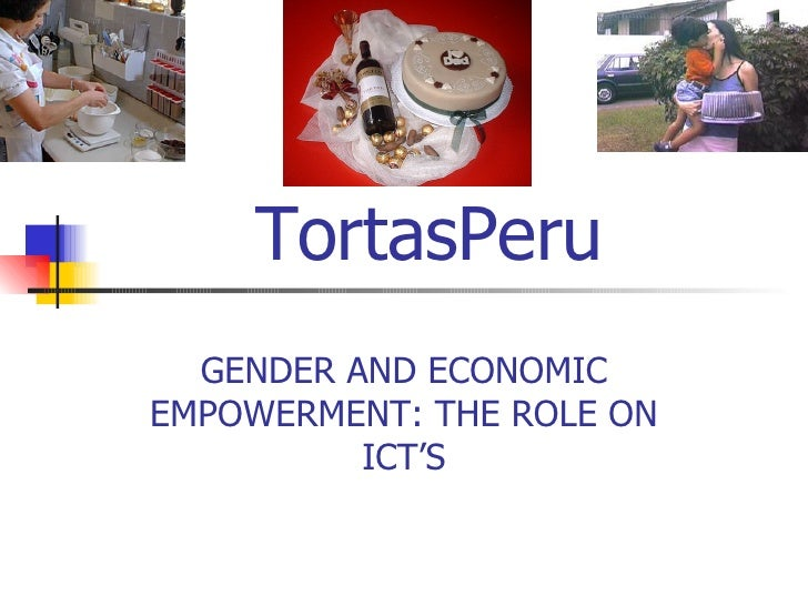 TortasPeru GENDER AND ECONOMIC EMPOWERMENT: THE ROLE ON ICT'S