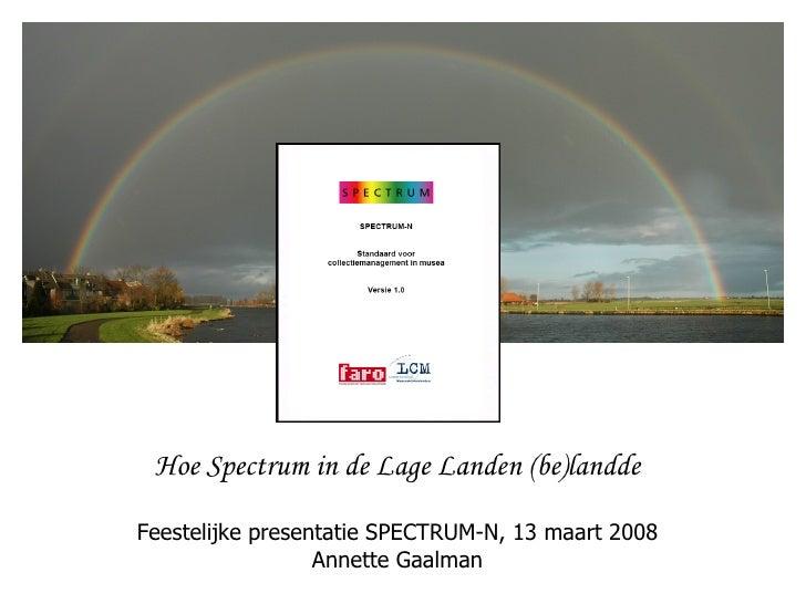 Hoe Spectrum in de Lage Landen (be)landde Feestelijke presentatie SPECTRUM-N, 13 maart 2008 Annette Gaalman