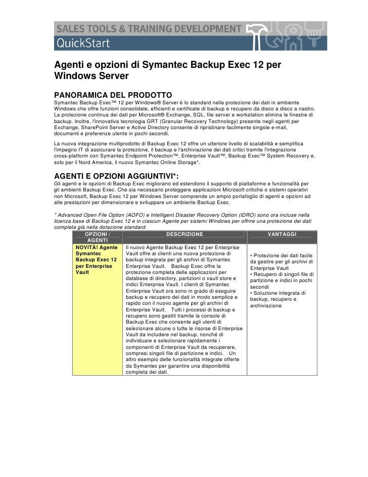 Agenti e opzioni di Symantec Backup Exec 12 per Windows Server PANORAMICA DEL PRODOTTO Symantec Backup Exec™ 12 per Window...