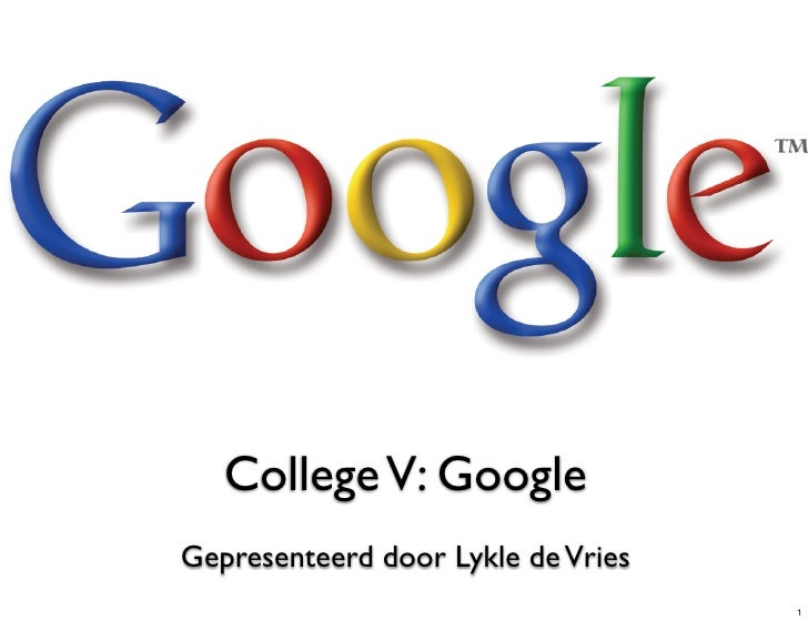 College V: Google Gepresenteerd door Lykle de Vries                                     1