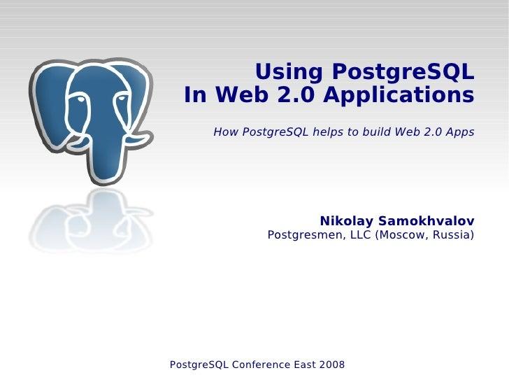 Using PostgreSQL   In Web 2.0 Applications        How PostgreSQL helps to build Web 2.0 Apps                              ...
