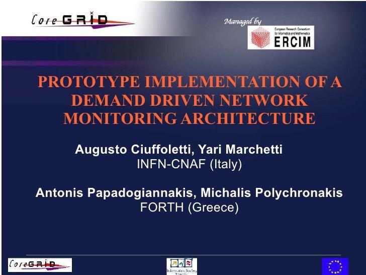 PROTOTYPE IMPLEMENTATION OF A DEMAND DRIVEN NETWORK MONITORING ARCHITECTURE Augusto Ciuffoletti, Yari Marchetti INFN-CNAF ...